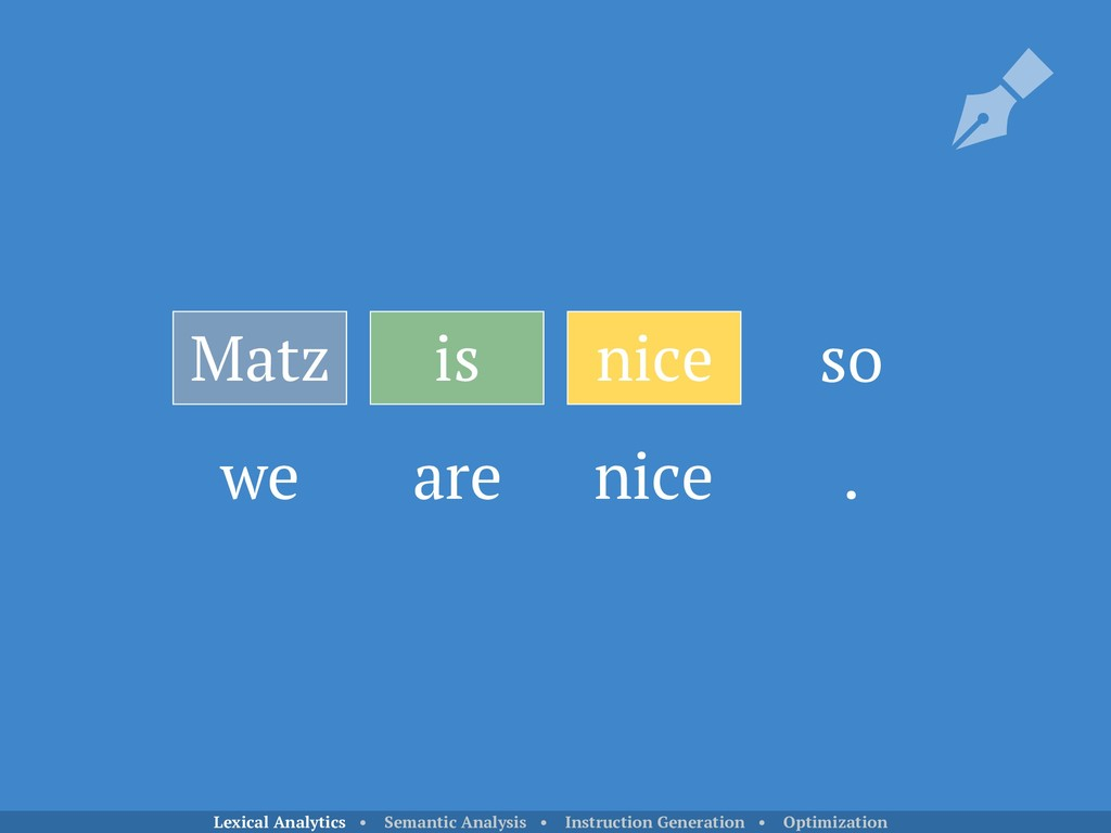 Matz is nice we are nice . so Lexical Analytics...