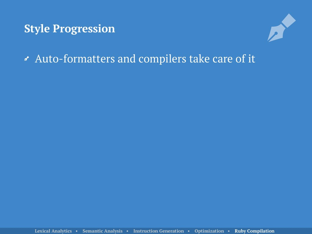 Auto-formatters and compilers take care of it S...