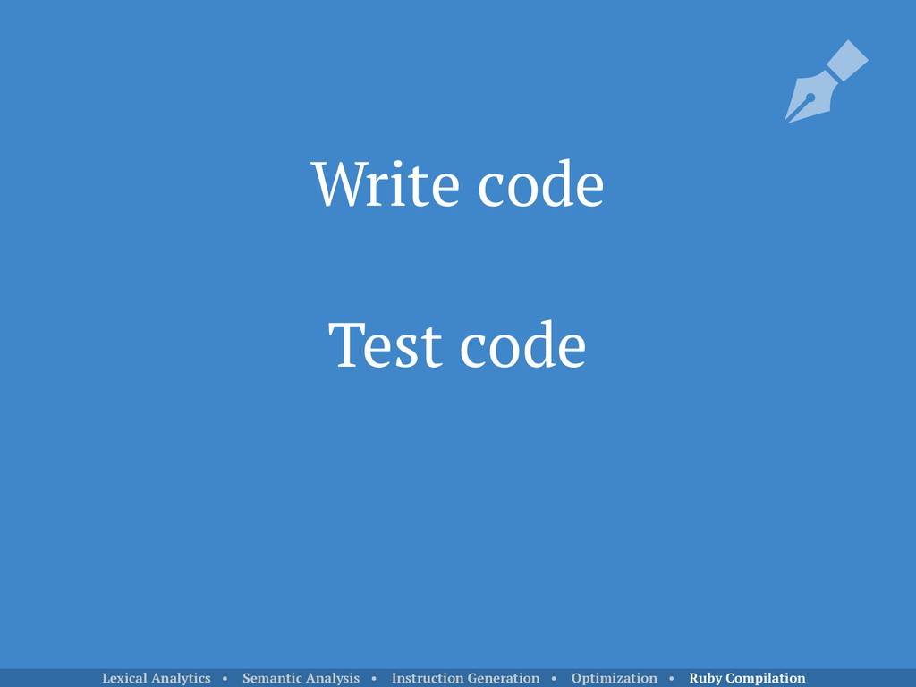 Write code Test code Lexical Analytics • Semant...