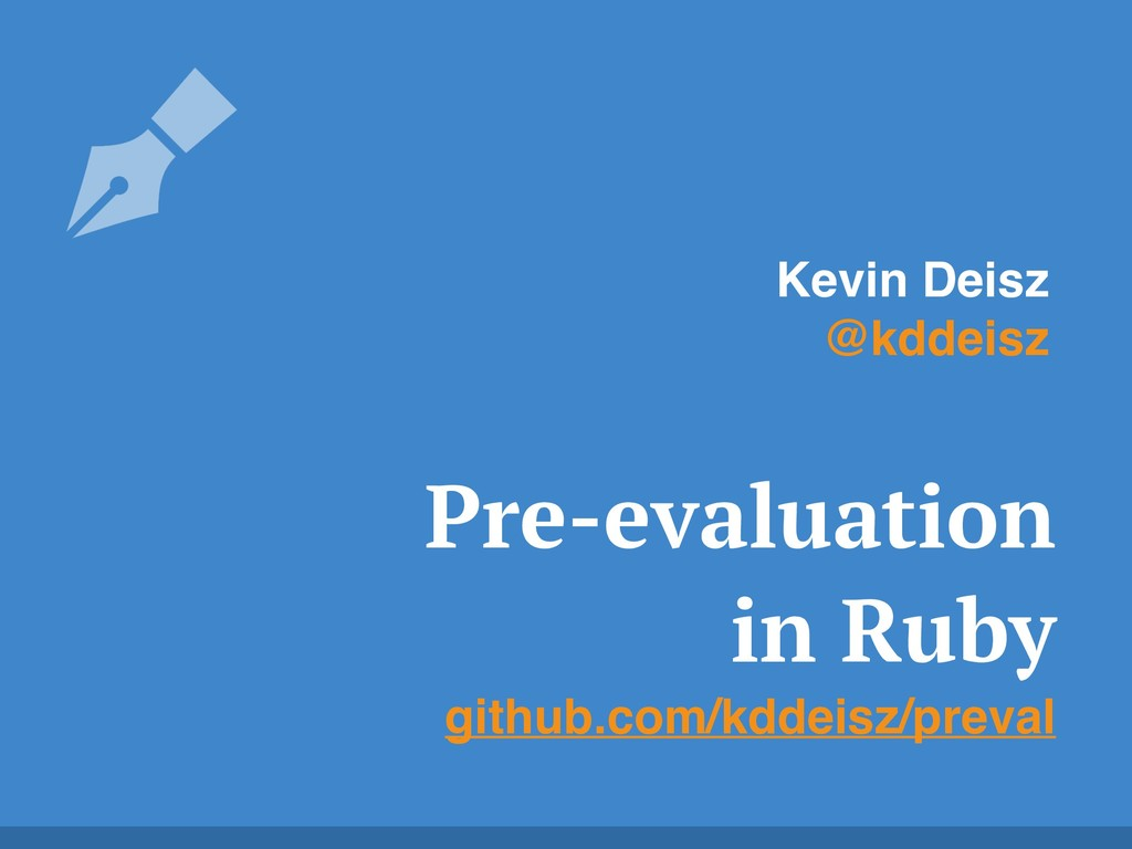 Pre-evaluation in Ruby github.com/kddeisz/preva...