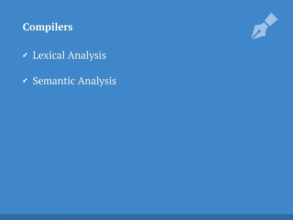 Lexical Analysis Semantic Analysis Compilers