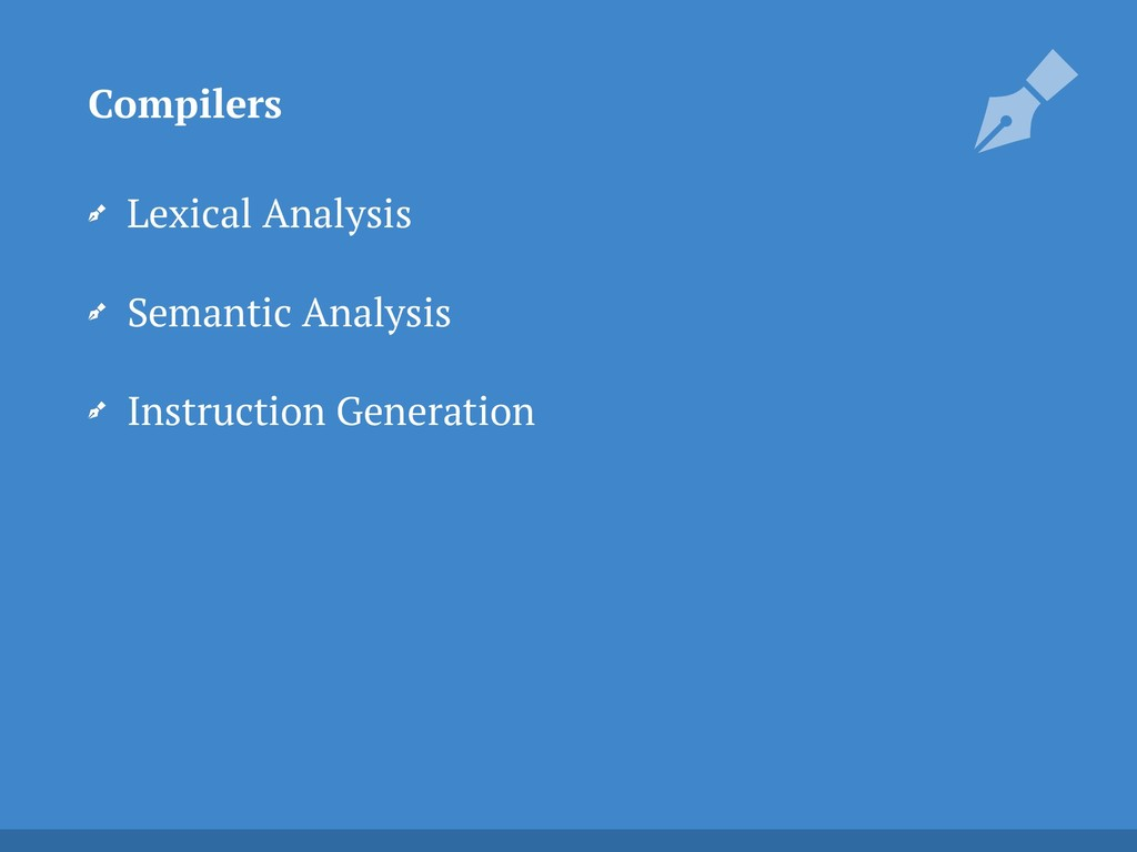 Lexical Analysis Semantic Analysis Instruction ...