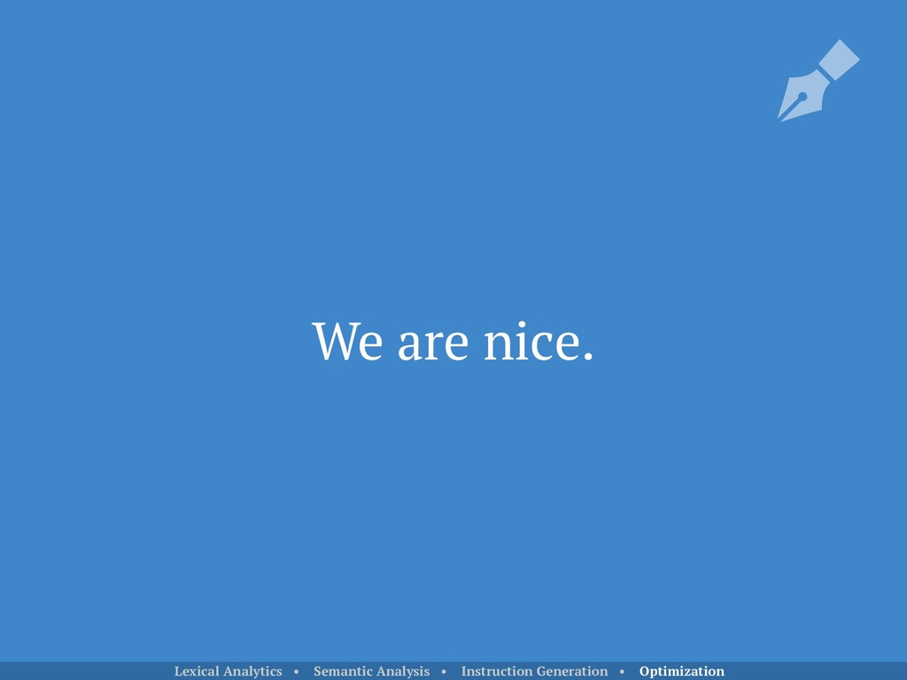 We are nice. Lexical Analytics • Semantic Analy...