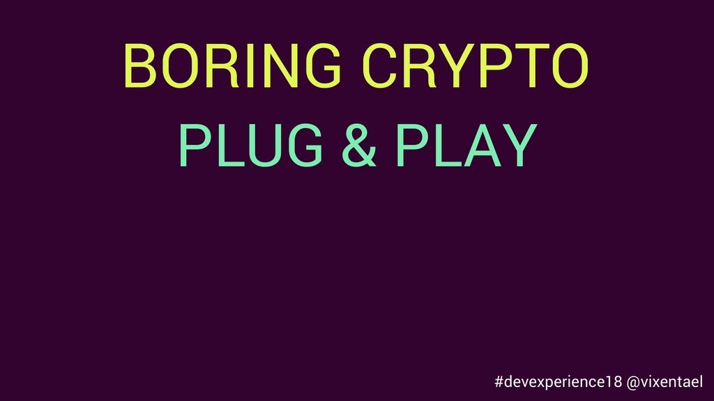 BORING CRYPTO PLUG & PLAY #devexperience18 @vix...