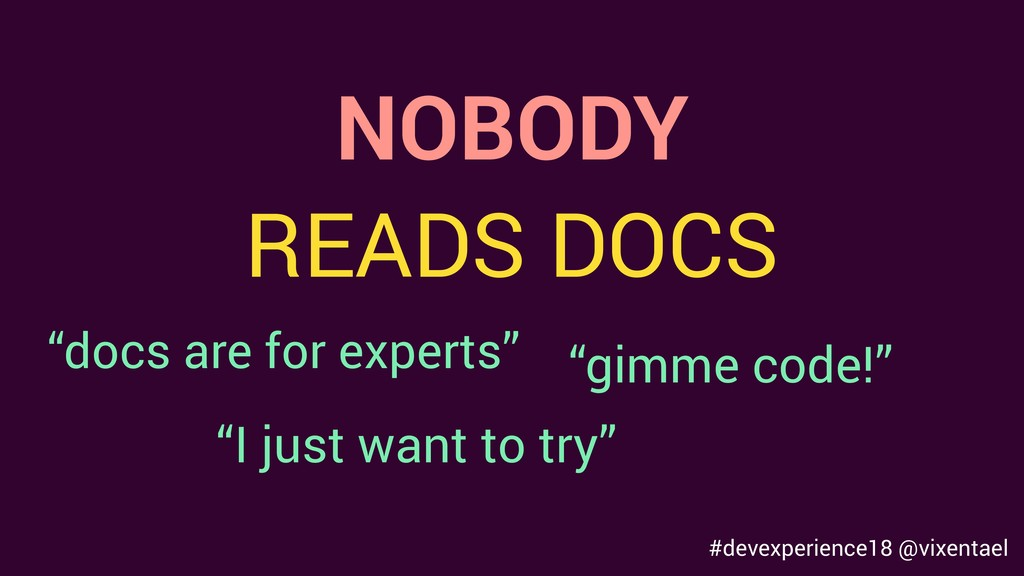 "NOBODY READS DOCS ""docs are for experts"" ""I jus..."