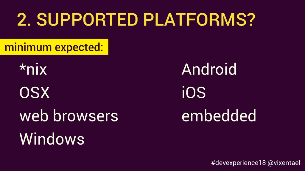2. SUPPORTED PLATFORMS? *nix OSX web browsers e...