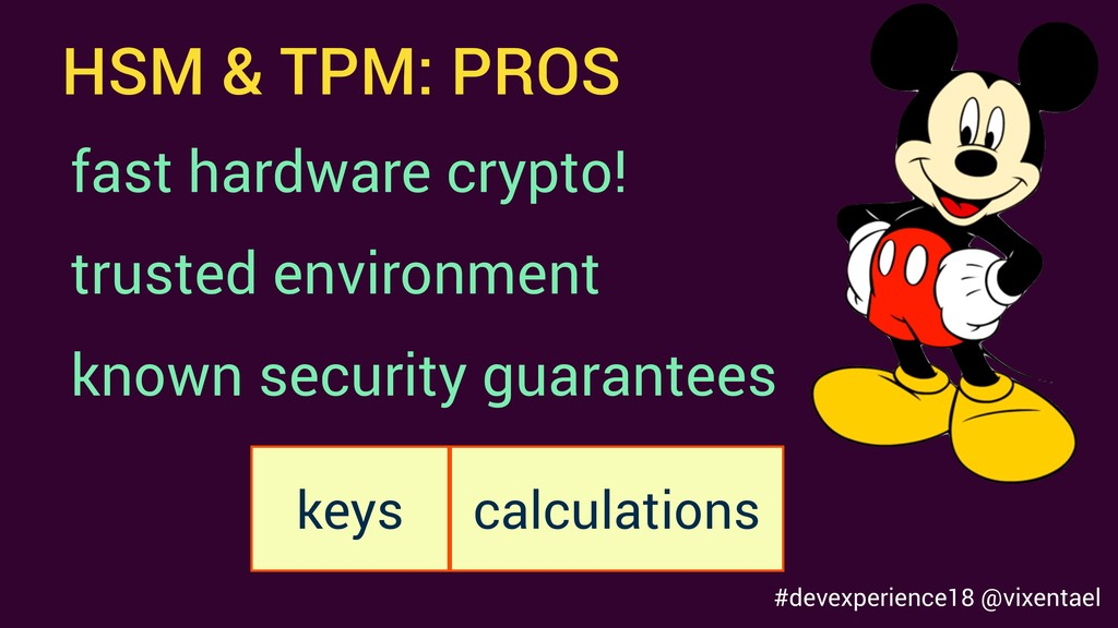 HSM & TPM: PROS fast hardware crypto! trusted e...