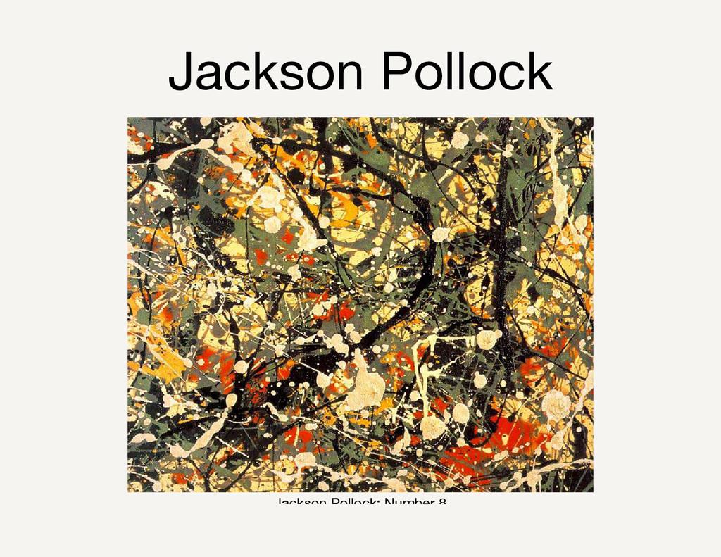 Jackson Pollock Jackson Pollock: Number 8