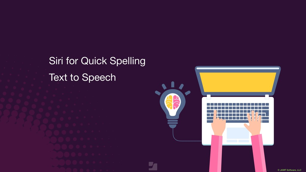© JAMF Software, LLC Siri for Quick Spelling  T...