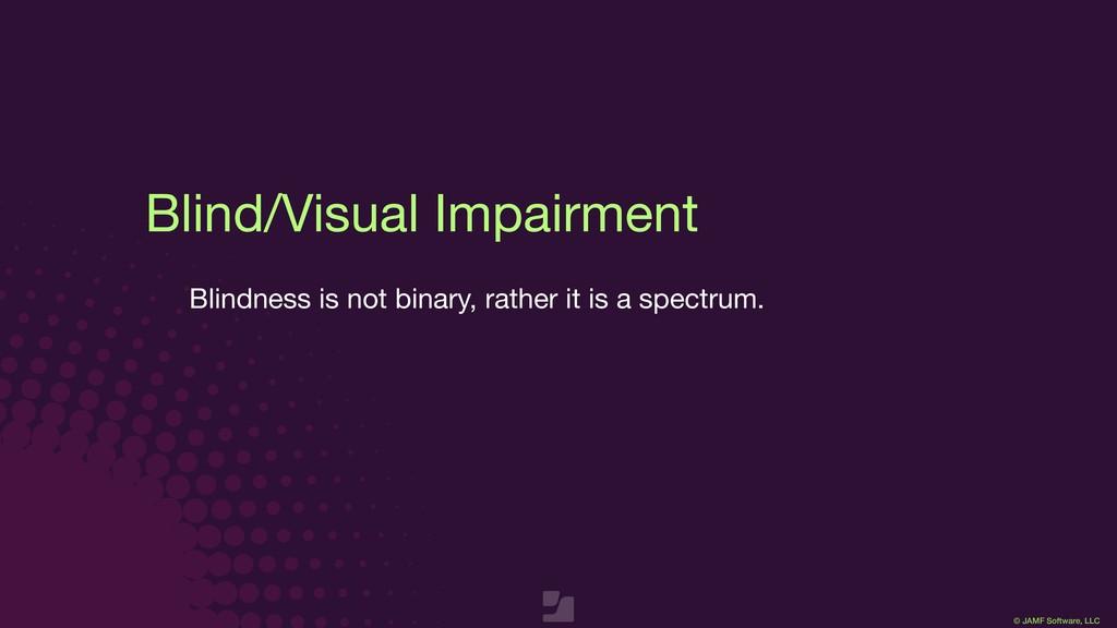 © JAMF Software, LLC Blind/Visual Impairment Bl...