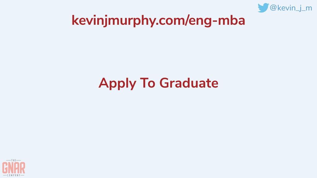 @kevin_j_m Apply To Graduate kevinjmurphy.com/e...