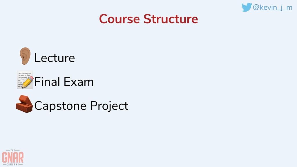 @kevin_j_m Course Structure 👂Lecture   📝Final E...