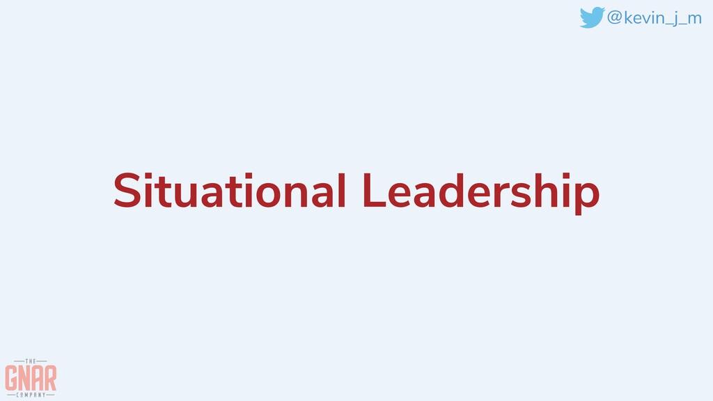 @kevin_j_m Situational Leadership