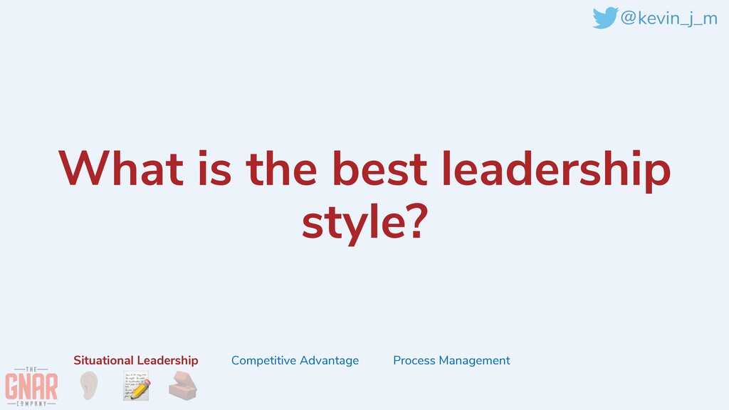 @kevin_j_m What is the best leadership style? S...