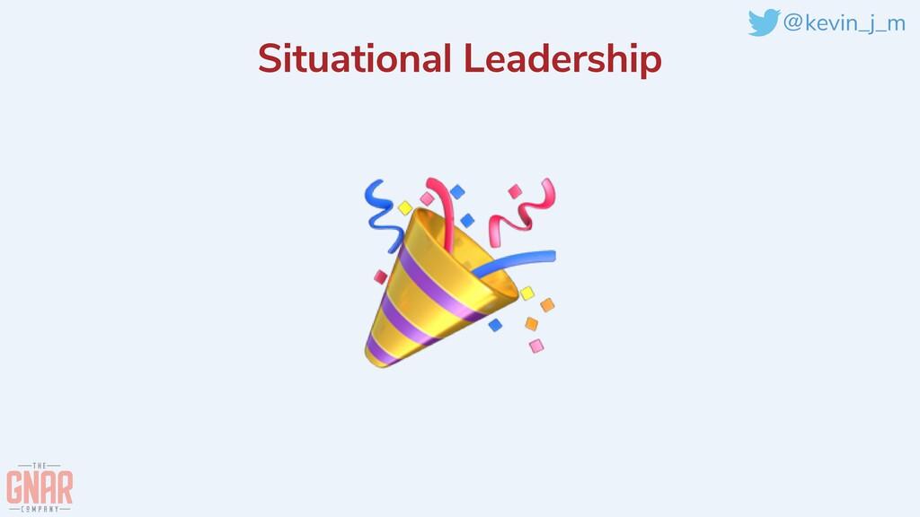 @kevin_j_m Situational Leadership 🎉