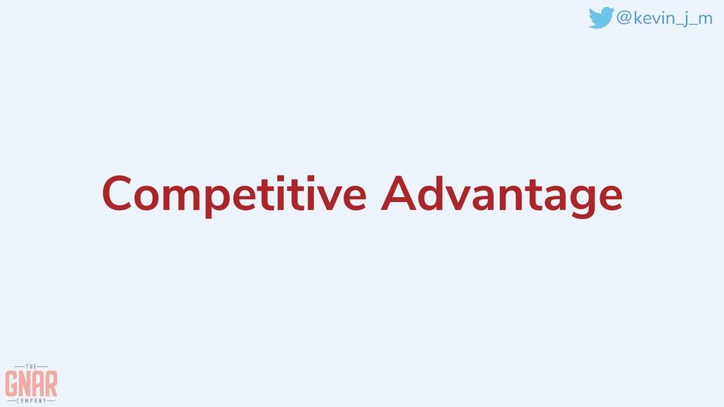 @kevin_j_m Competitive Advantage