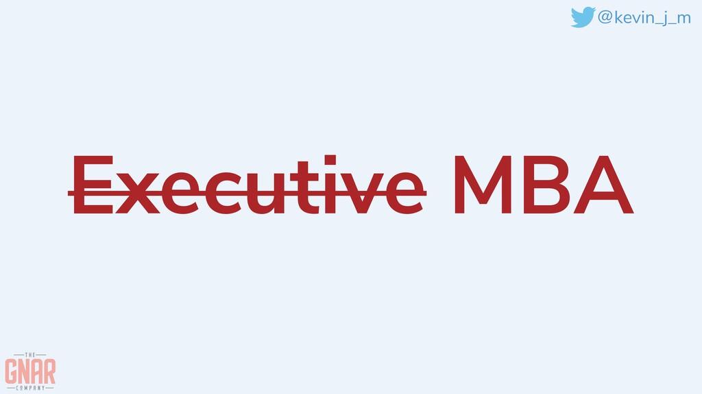@kevin_j_m Executive MBA