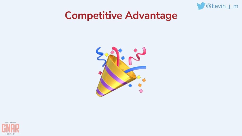 @kevin_j_m Competitive Advantage 🎉