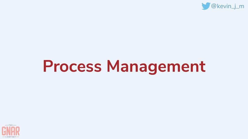 @kevin_j_m Process Management