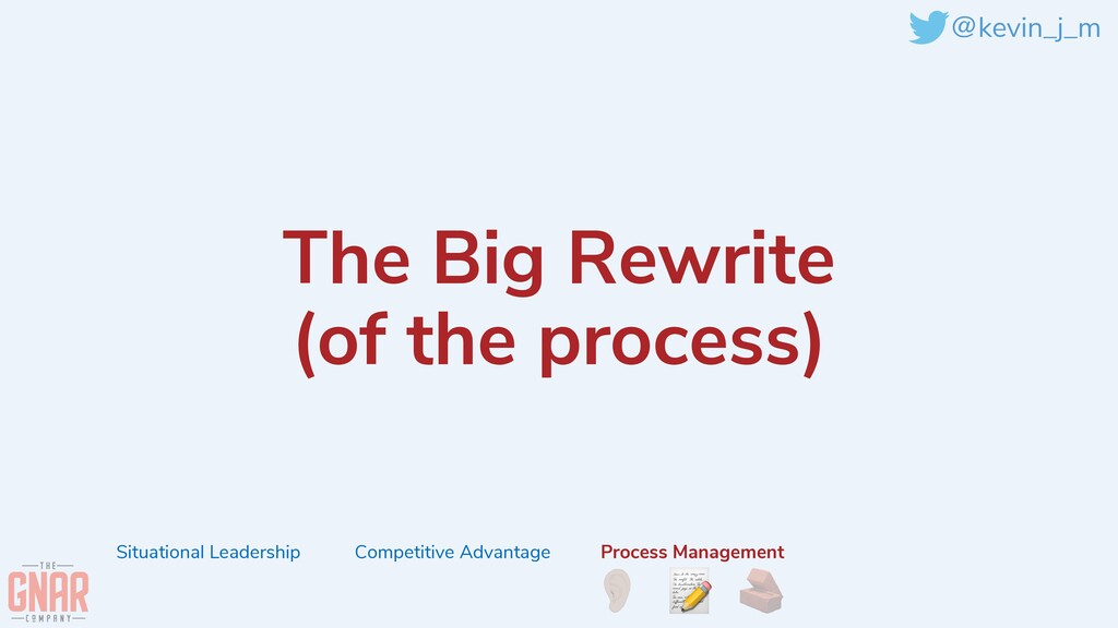 @kevin_j_m The Big Rewrite   (of the process) S...