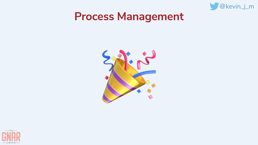 @kevin_j_m Process Management 🎉