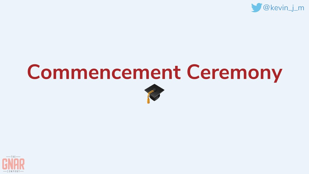 @kevin_j_m Commencement Ceremony  🎓