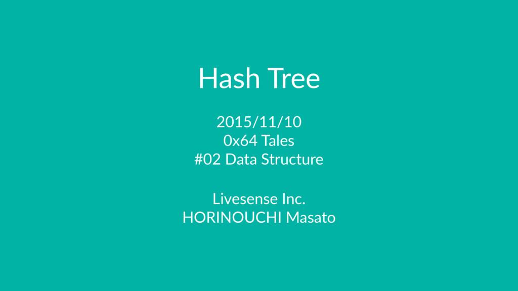 Hash Tree 2015/11/10 0x64 Tales #02 Data Struct...
