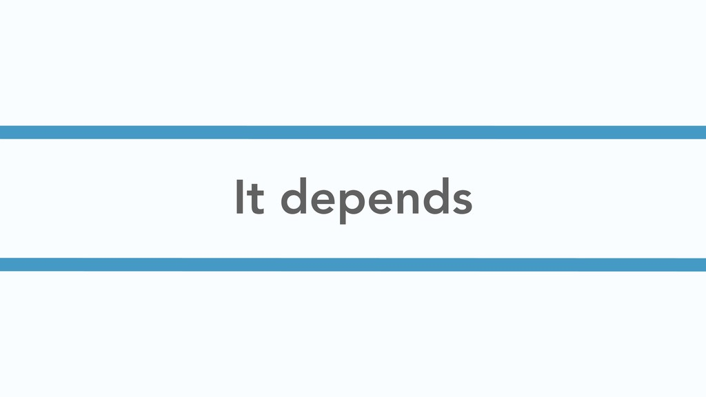 It depends