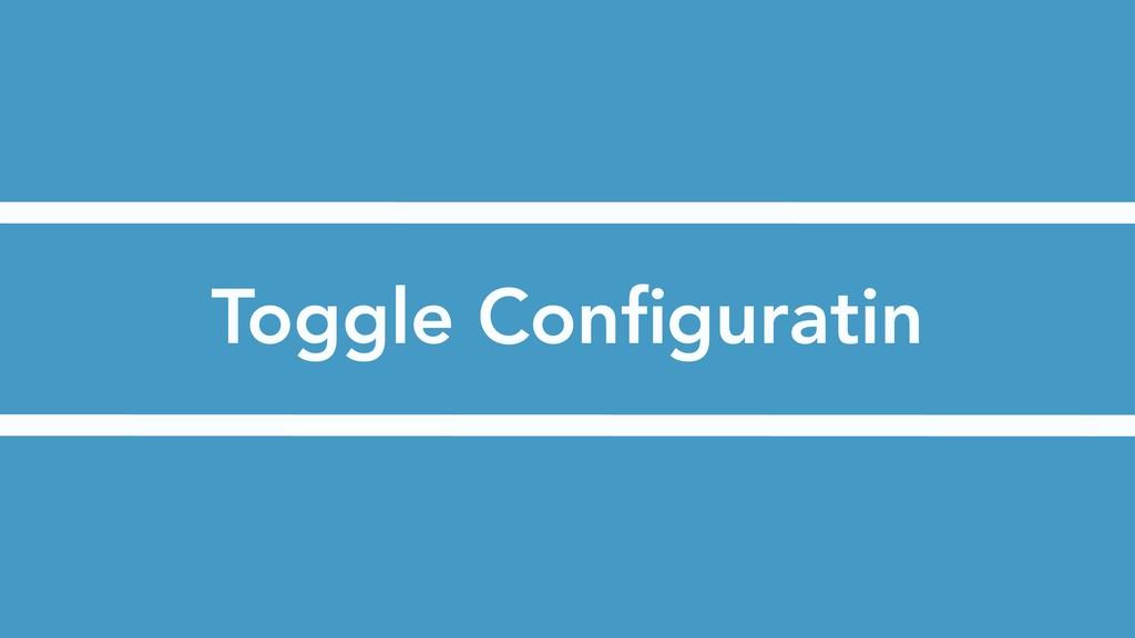 Toggle Configuratin
