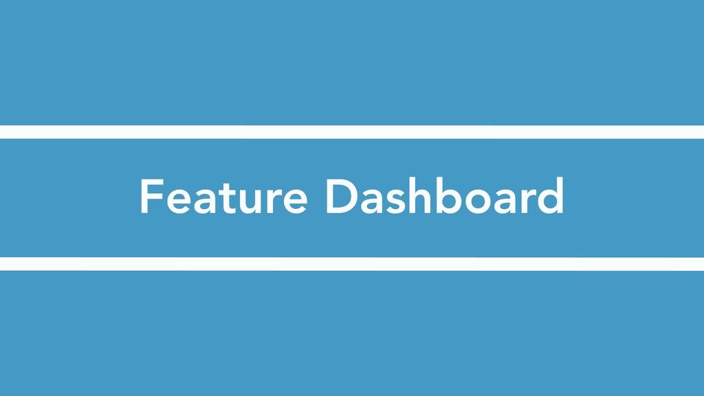 Feature Dashboard