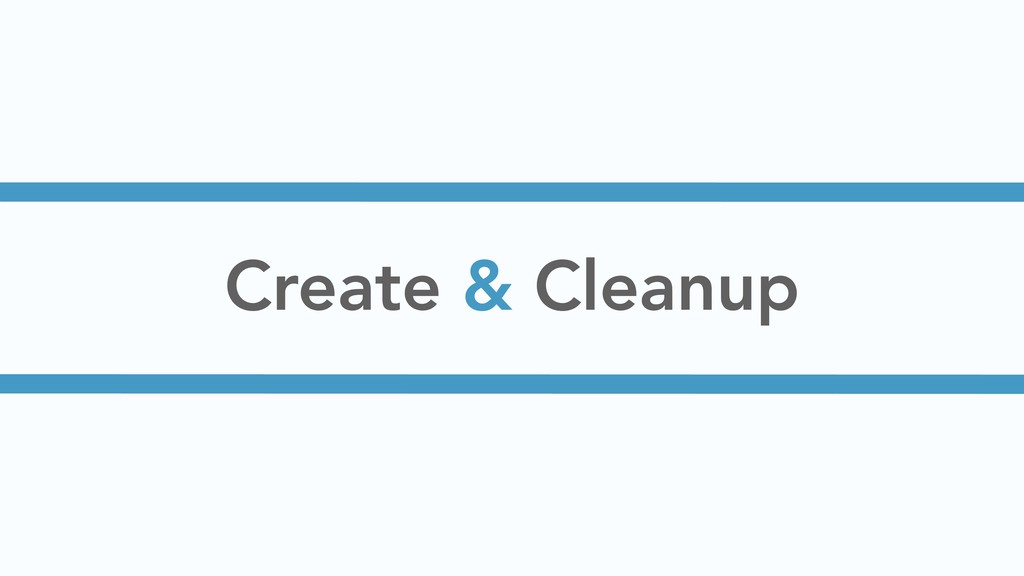 Create & Cleanup