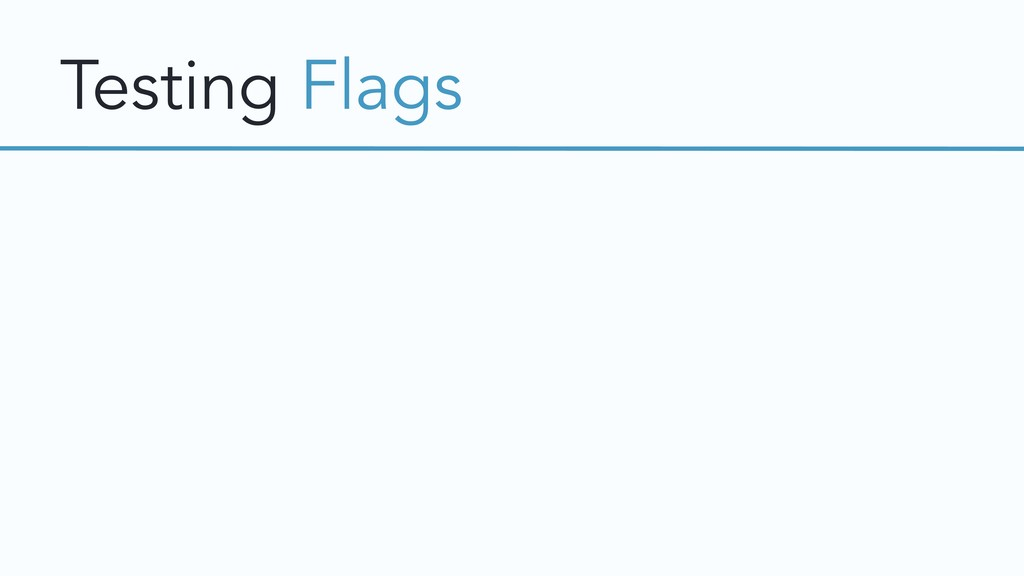 Testing Flags
