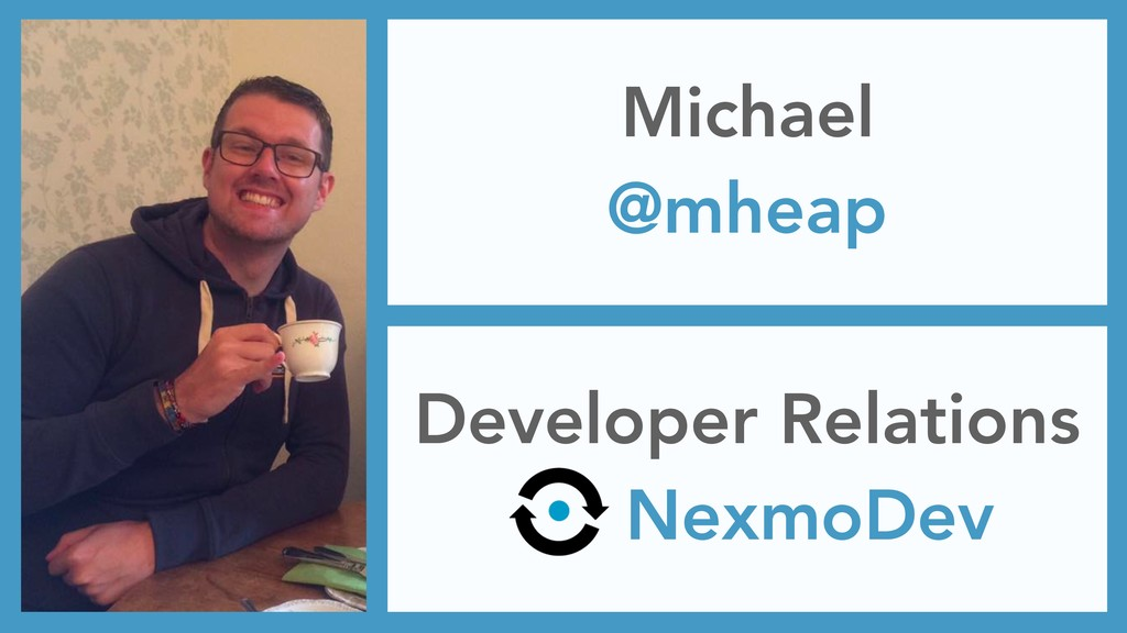Michael @mheap Developer Relations NexmoDev