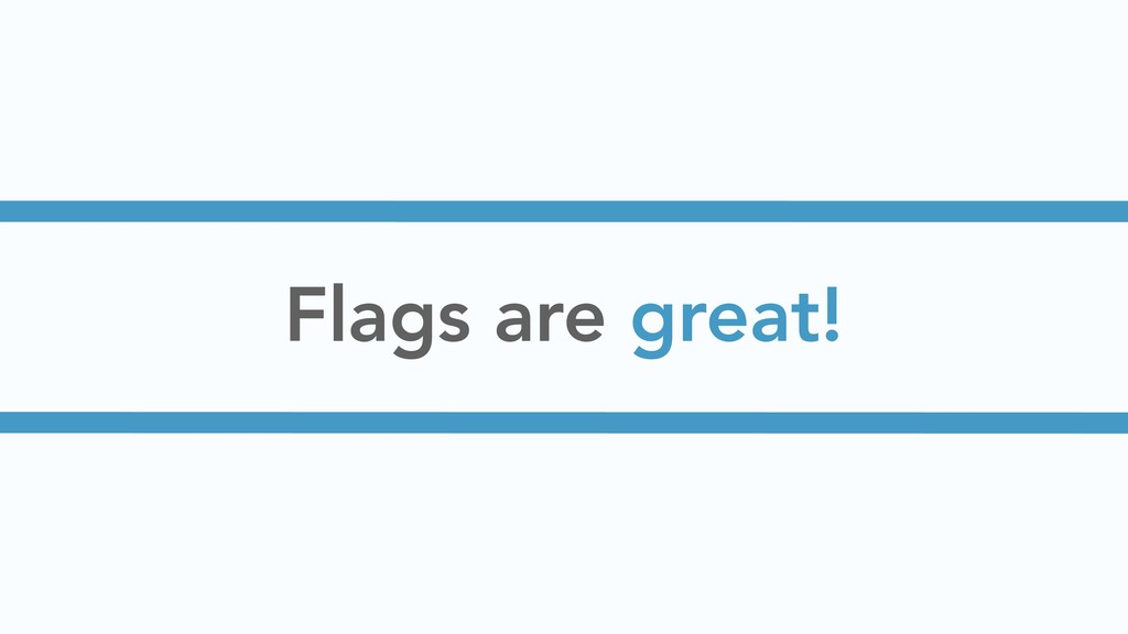 Flags are great!
