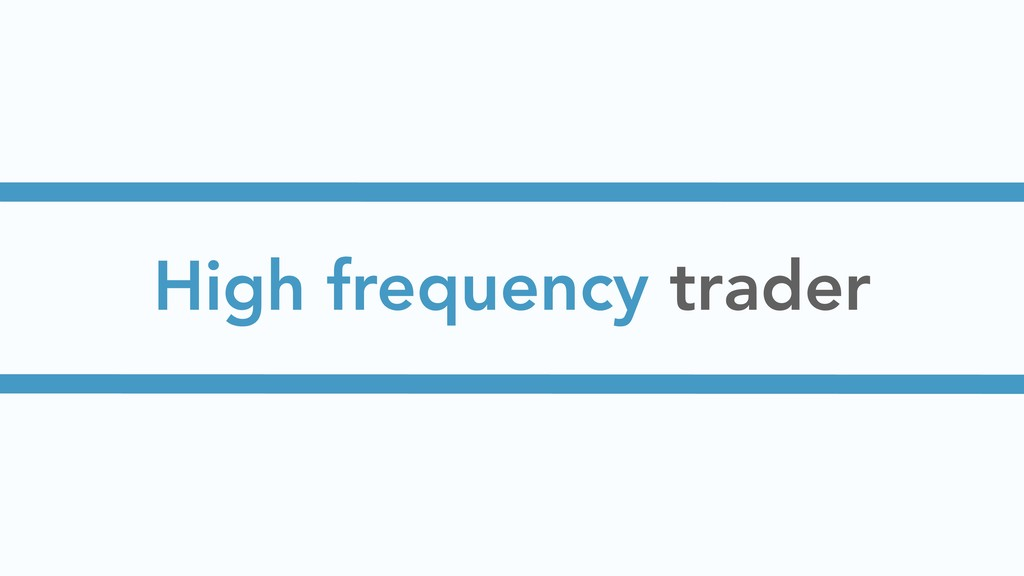 High frequency trader