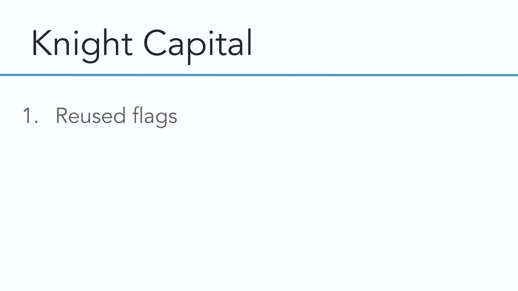 Knight Capital 1. Reused flags