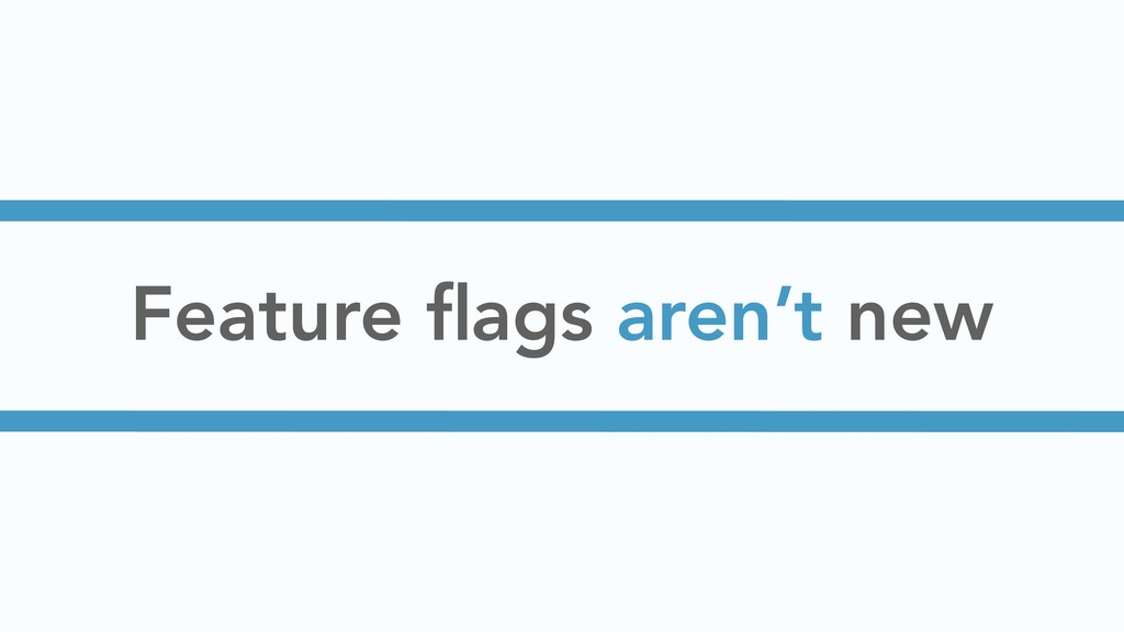 Feature flags aren't new