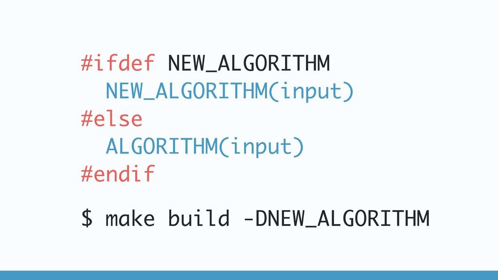 #ifdef NEW_ALGORITHM NEW_ALGORITHM(input) #else...