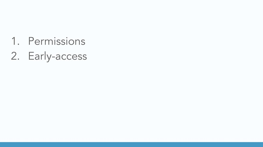 1. Permissions 2. Early-access