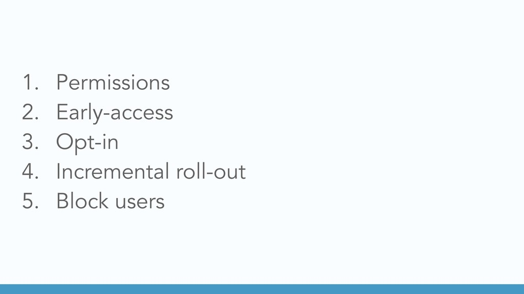 1. Permissions 2. Early-access 3. Opt-in 4. Inc...