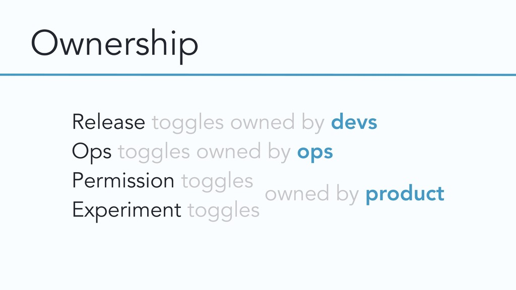 Ownership Release toggles owned by devs Ops tog...