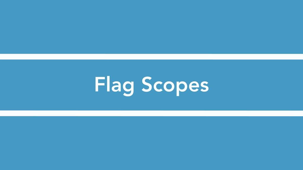 Flag Scopes