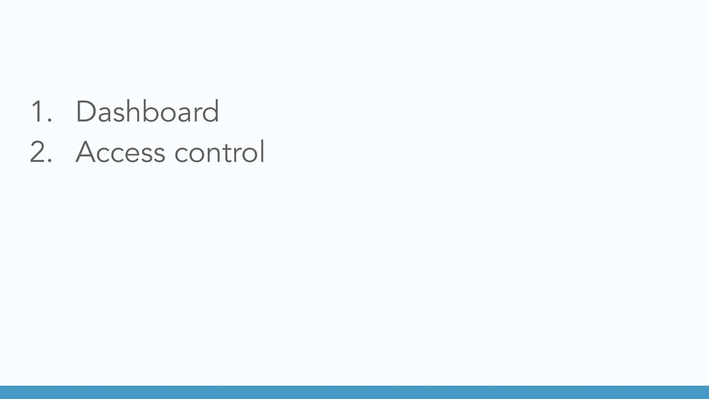 1. Dashboard 2. Access control