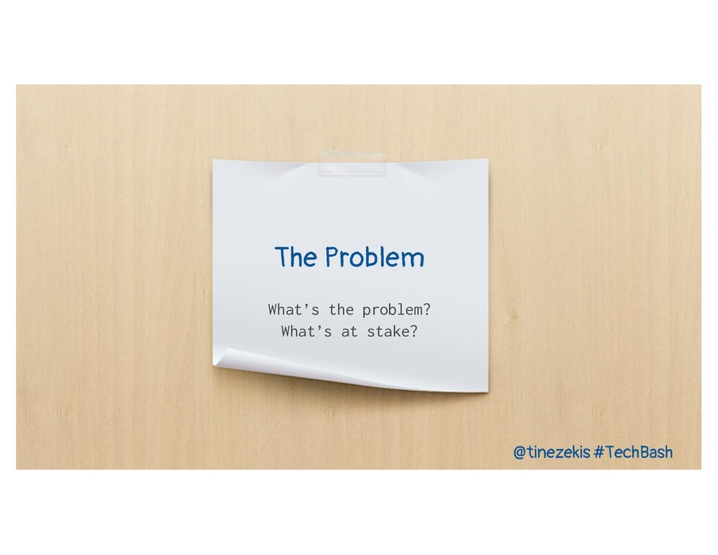 The Problem What's the problem? What's at stake...