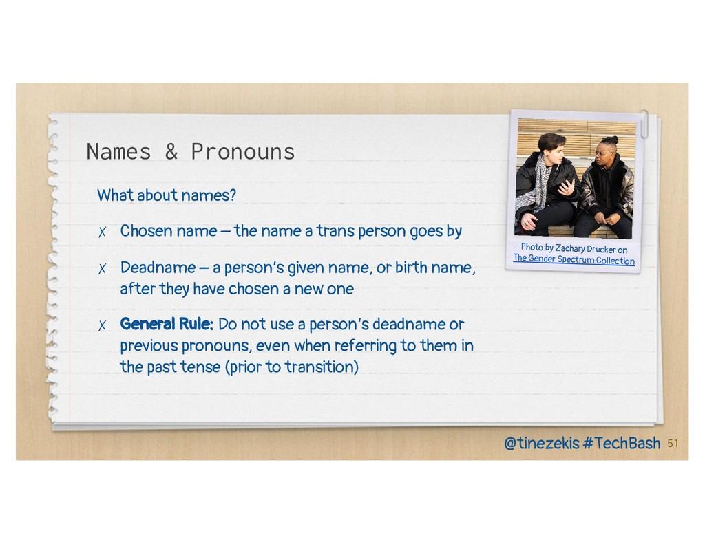 Names & Pronouns What about names? ✗ Chosen nam...