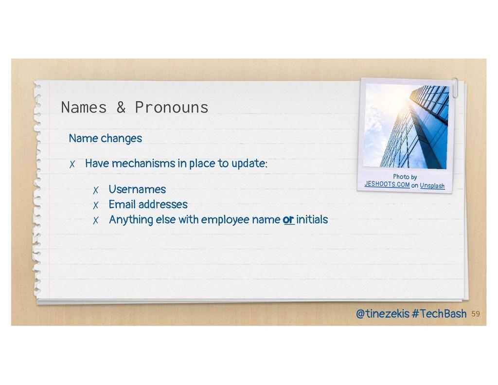 Names & Pronouns Name changes ✗ Have mechanisms...