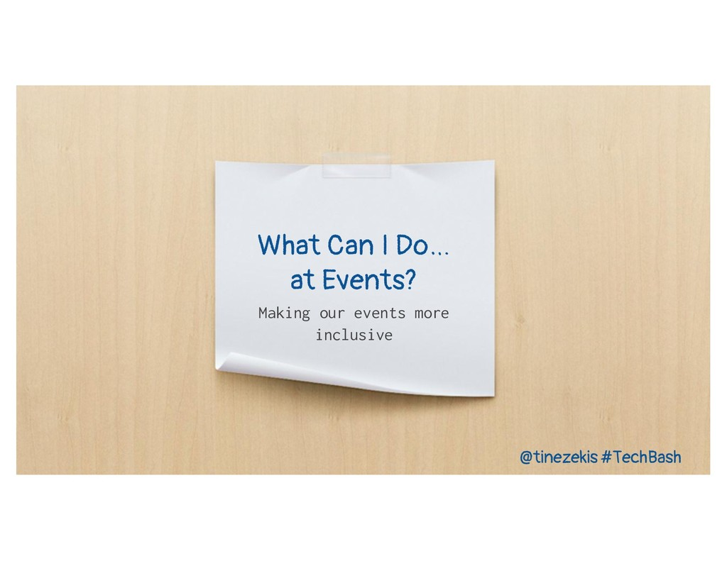 What Can I Do… at Events? Making our events mor...