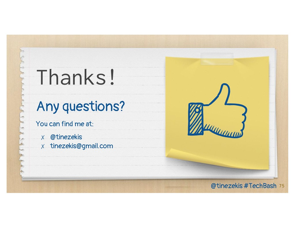 75 Thanks! Any questions? You can find me at: ✗...