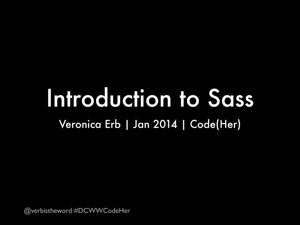 Introduction to Sass Veronica Erb | Jan 2014 | ...