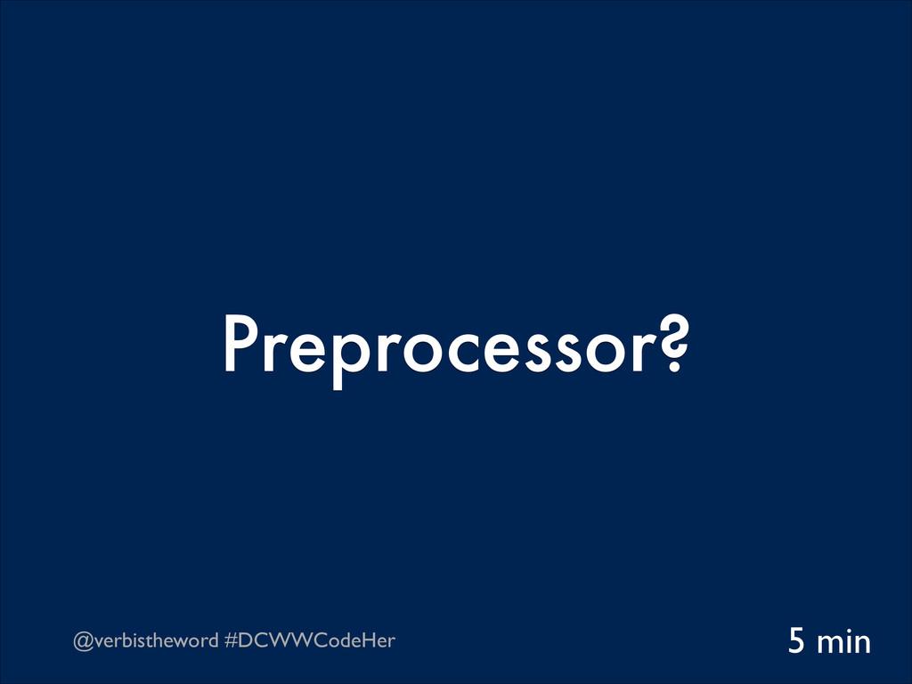 @verbistheword #DCWWCodeHer Preprocessor? 5 min